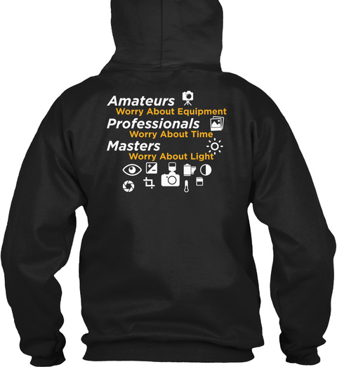 Amateurs Worry About Equipment Professionals Worry About Time Masters Worry About Light Black T-Shirt Back