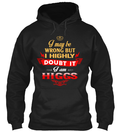 I May Be Wrong But I Highly Doubt It I Am Higgs Black Maglietta Front