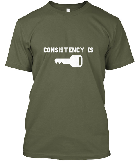 Consistency Is Military Green T-Shirt Front