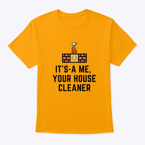 It's A Me, Your House Cleaner Gold T-Shirt Front