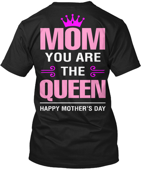 dada41ab Mom You Are The Queen Happy Mothers Day - MOM YOU ARE THE QUEEN ...