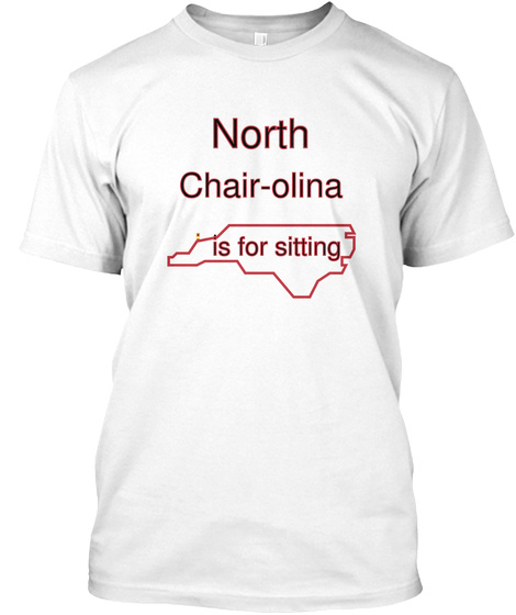 North Chair Olina Is For Sitting Is For Sitting Is For Sitting Is For Sitting White T-Shirt Front