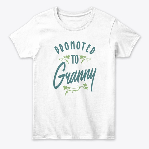 Grandma To Be Gift Promoted To Granny  White T-Shirt Front