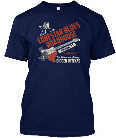 Lonestar Blues Roadhouse Austin, Tx Est 1966 The Blues Are Always Bigger In Texas Navy T-Shirt Front