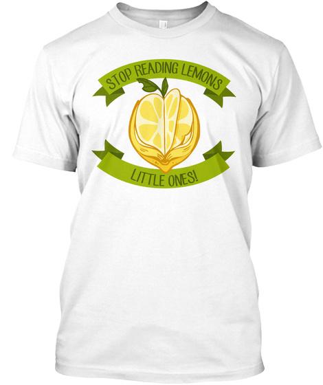 Stop Reading Lemons Little Ones! White T-Shirt Front