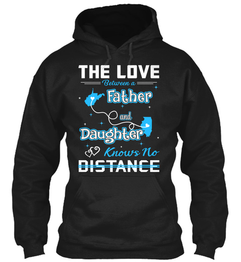 The Love Between A Father And Daughter Know No Distance. West Virginia   Illinois Black T-Shirt Front