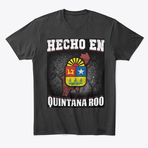 Hecho En Quintana Roo Mexico Shirt Black T-Shirt Front