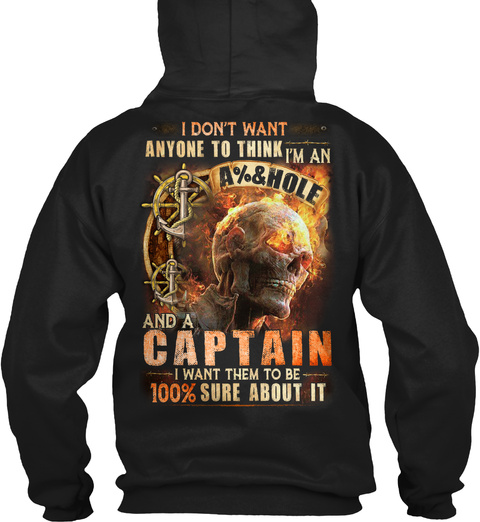 I Don't Want Anyone To Think I'm An A%&Hole And A Captain I Want Them To Be 100% Sure About It Black T-Shirt Back
