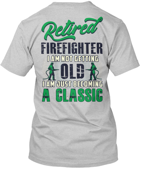 Retired Firefighter I Am Not Getting Old I Am Just Becoming A Classic Light Steel T-Shirt Back