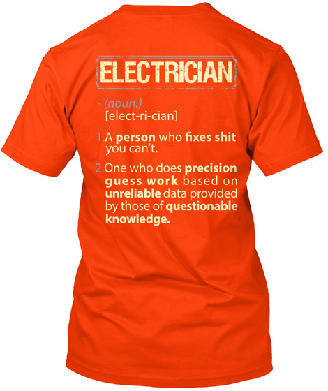 Electrician (Noun) [Elect Ri Cian] 1. A Person Who Fixes Shit You Can't 2. One Who Does Precision Guess Work Based On... Orange T-Shirt Back
