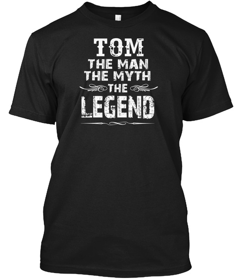 Tom The Man The Myth The Legend Black T-Shirt Front