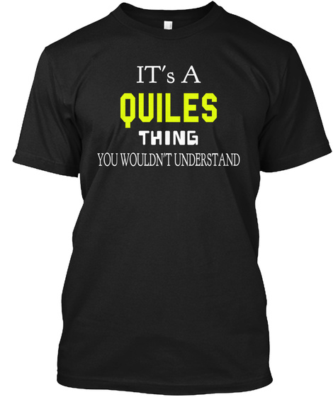 It's A Quiles Thing You Wouldn't Understand Black T-Shirt Front