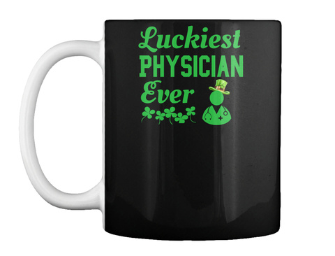 Luckiest Physician Ever St Patricksday Black T-Shirt Front