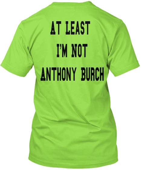 At Least  I'm Not Anthony Burch Lime T-Shirt Back