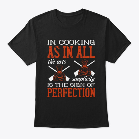 In Cooking, As In All The Arts, Simplici Black T-Shirt Front