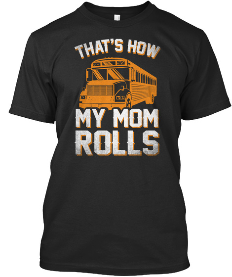 Thats How My Mom Rolls Black T-Shirt Front