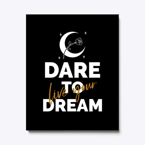 Dare To Live Your Dream. Black T-Shirt Front