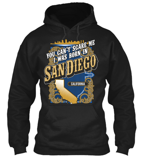 You Can't Scare Me I Was Born In San Diego California Black T-Shirt Front