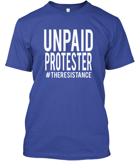 Unpaid Protester #The Resistance Deep Royal T-Shirt Front
