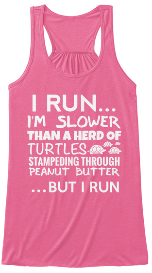 I Run... Im Slower Than A Herd Of Turtles Stampeding Through Peanut Butter ...But I Run Neon Pink Women's Tank Top Front