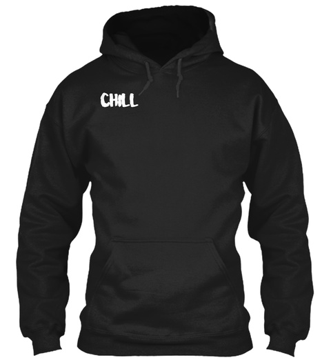 Chill Hoodie Black Sweatshirt Front 521862a11