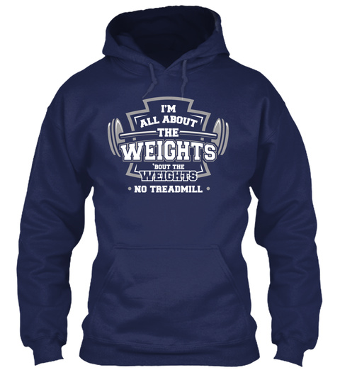 I'm All About The Weights Bout The Weights No Treadmill Navy T-Shirt Front