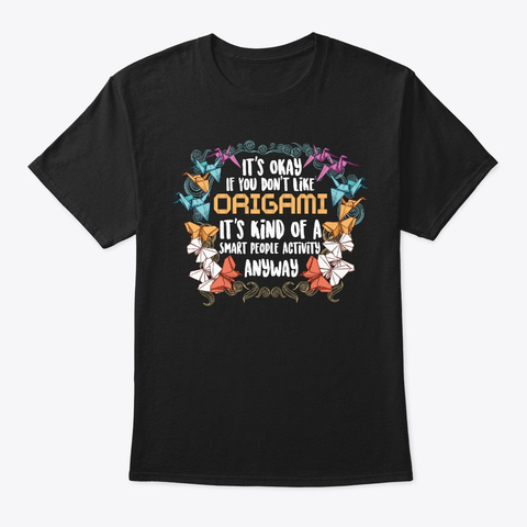 Kind Of A Smart People Like Origami Black T-Shirt Front