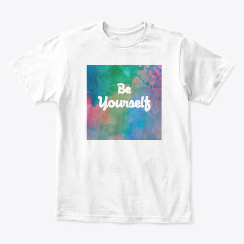 Be Yourself. White T-Shirt Front