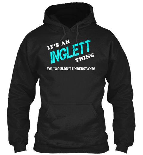 Its An Inglett Thing   Name Shirts Black T-Shirt Front