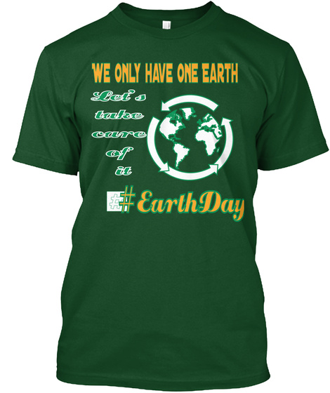 We Only Have One Earth Let's Take Care Of It #Earthday Deep Forest T-Shirt Front