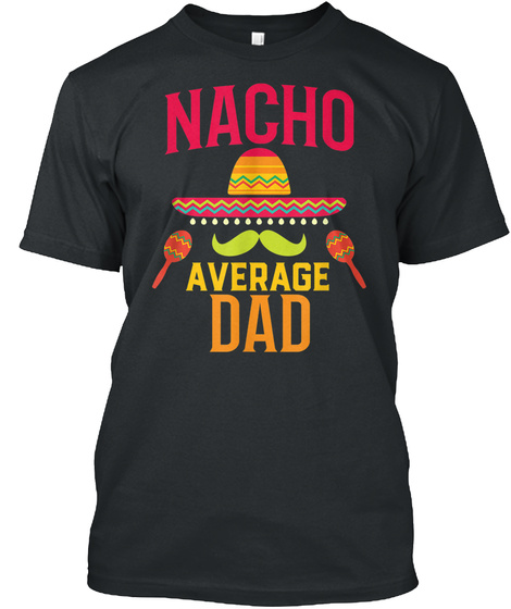 Nacho Average Dad   Matching Family Black T-Shirt Front