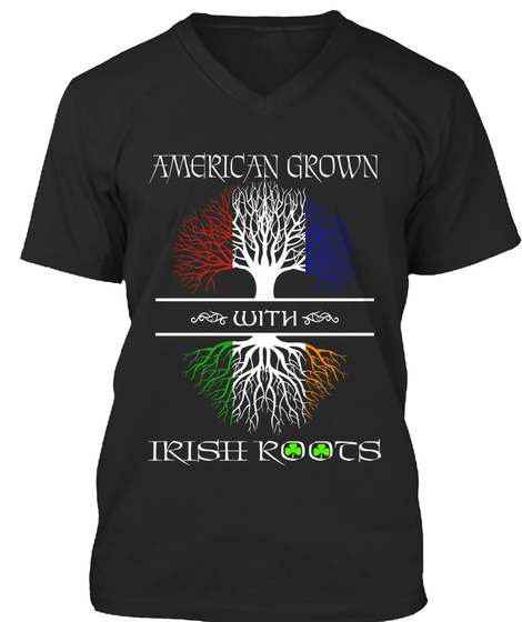 American Grown With Irish Roots Black T-Shirt Front