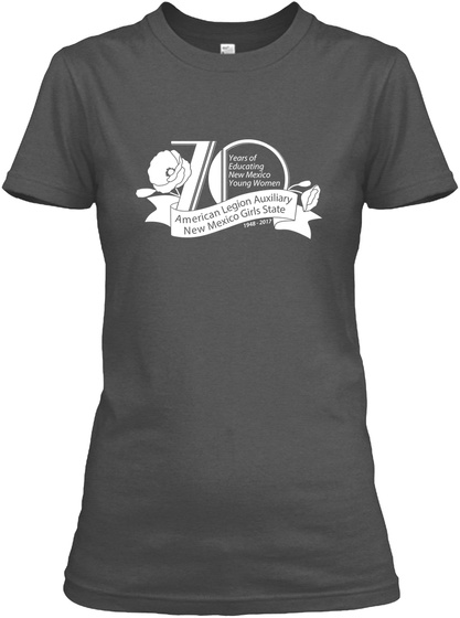 Years Of Educating New Mexico Young Women American Legion Auxiliary New Mexico Girls State 1946 2017 Charcoal Women's T-Shirt Front