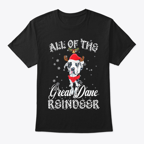 All Of The Great Dane Reindeer Christmas Black T-Shirt Front