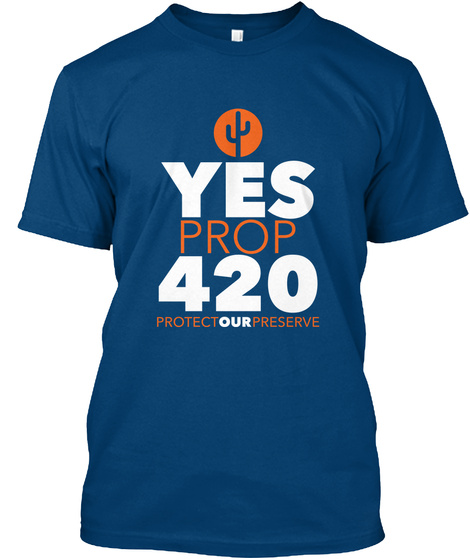 Yes Prop 420 Protect Our Preserve Cool Blue T-Shirt Front