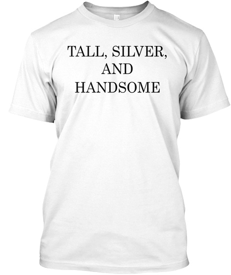 Tall Silver And Handsome White T-Shirt Front