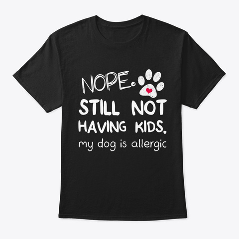 Dogs Still Not Having Kids Black T-Shirt Front
