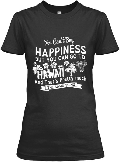 You Cant Buy Happiness But You Can Go To Hawaii And Thats Pretty Much The Same Thing Black Camiseta Feminina Front