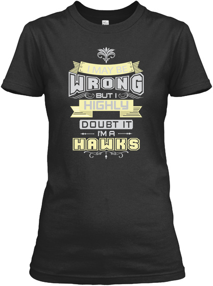 May Be Wrong Hawks T Shirts Black T-Shirt Front