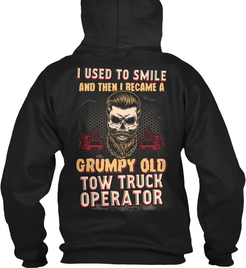 I Used To Smile And Then I Became A Grumpy Old Tow Truck Operator Black T-Shirt Back