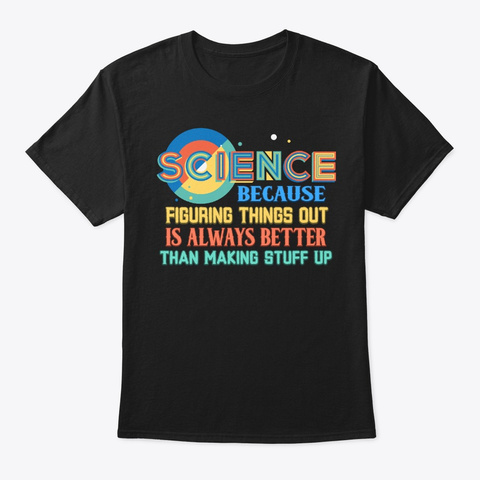 Figure Things Is Better, Science Lover Black T-Shirt Front
