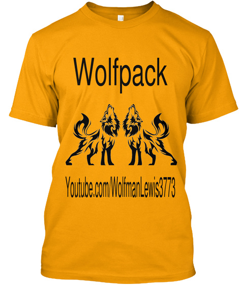 Wolfpack You Tube.Com/Wolfmanlewis3773 Gold T-Shirt Front