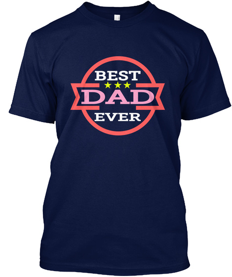 486a1a2e ... Father's Day T Shirts 2018. from Christmas Gifts for Dad. Best Dad Ever  Navy T-Shirt Front