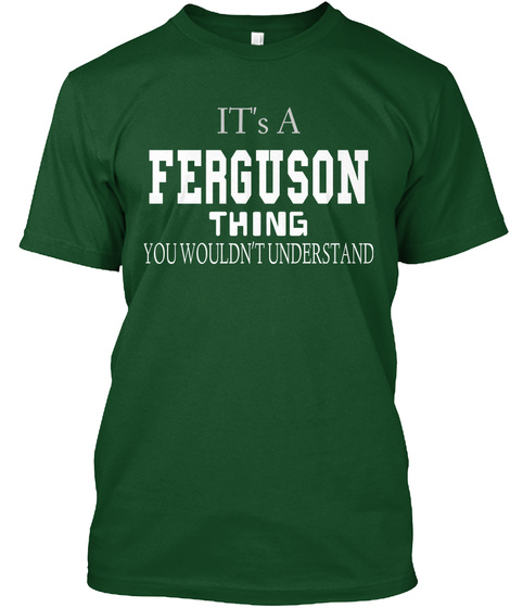 It's A Ferguson Thing You Wouldn't Understand  Deep Forest T-Shirt Front