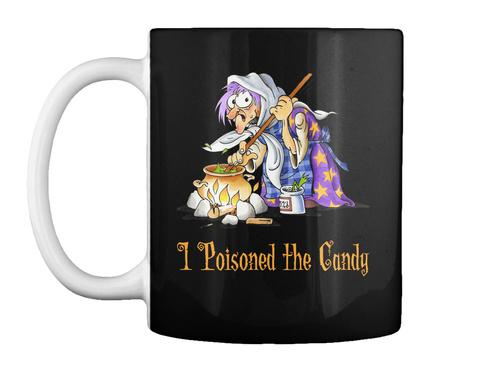 I Poisoned The Candy Black Mug Front