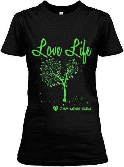 Love     Life I Am Loves Voice Black T-Shirt Front