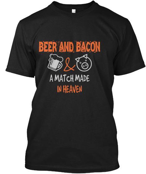 Beer And Bacon A Match Made In Heaven Black áo T-Shirt Front