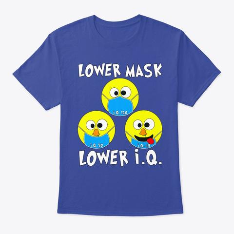 Lower Mask = Lower I.Q. Deep Royal T-Shirt Front