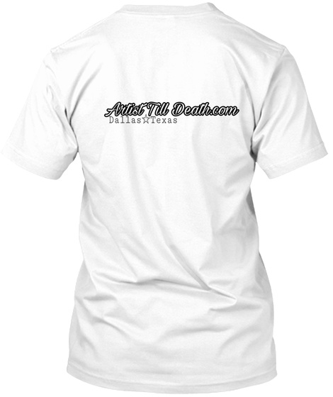 Artist Till Death.Com Dallas Texas White T-Shirt Back