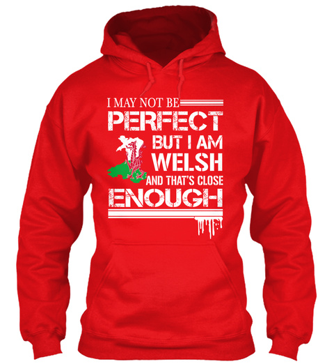I May Not Be Perfect But I Am Welsh And That's Close Enough Fire Red Sweatshirt Front